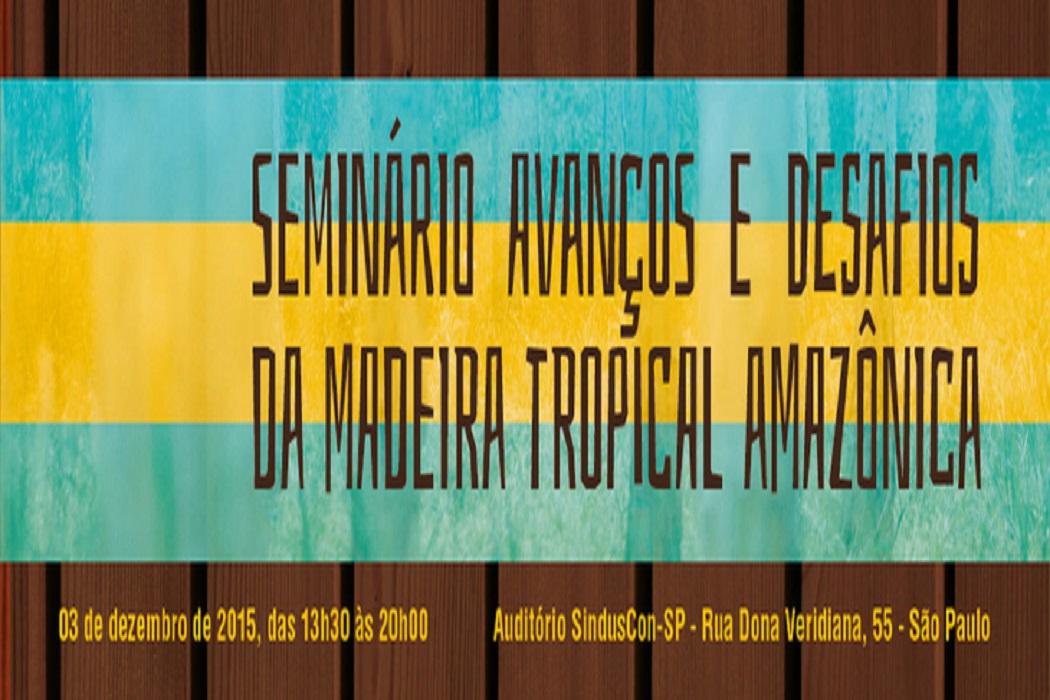 Seminário em São Paulo (SP) discute produção e comercialização de madeira legal e certificada no Brasil